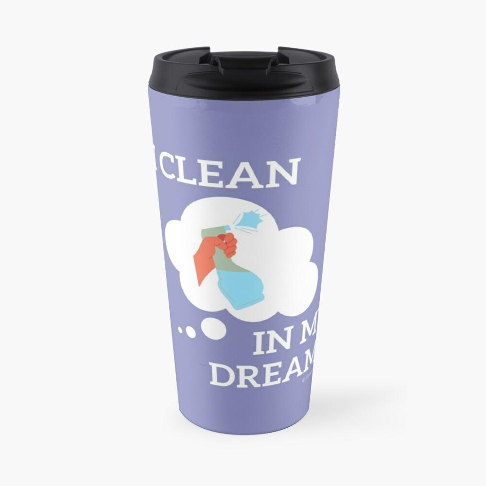 I Clean in My Dreams Travel Mug
