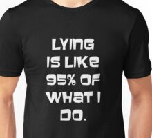 Lying is like 95% of what I do Unisex T-Shirt