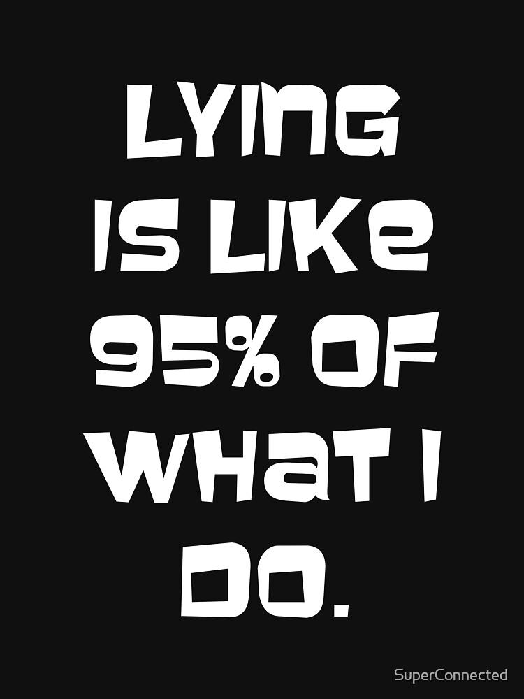 Lying is like 95% of what I do | Unisex T-Shirt