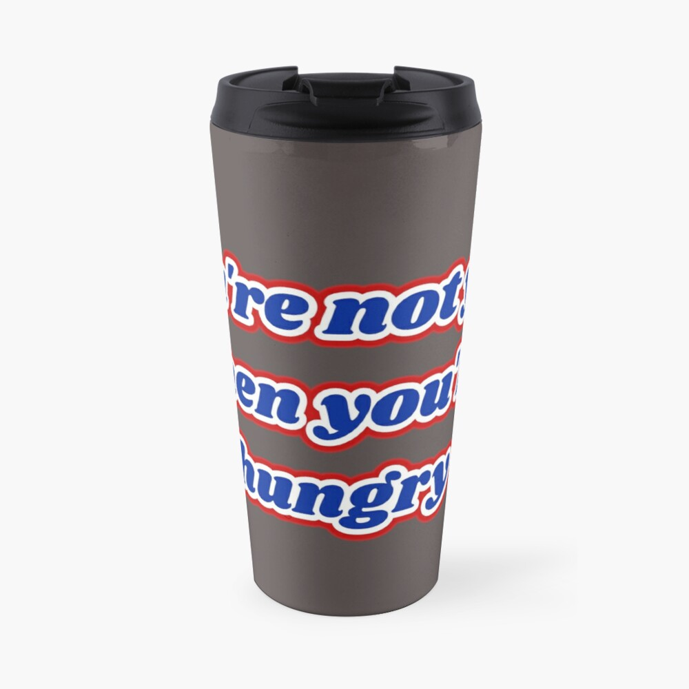 """""""You're not you when you're hungry"""" Travel Mug"""