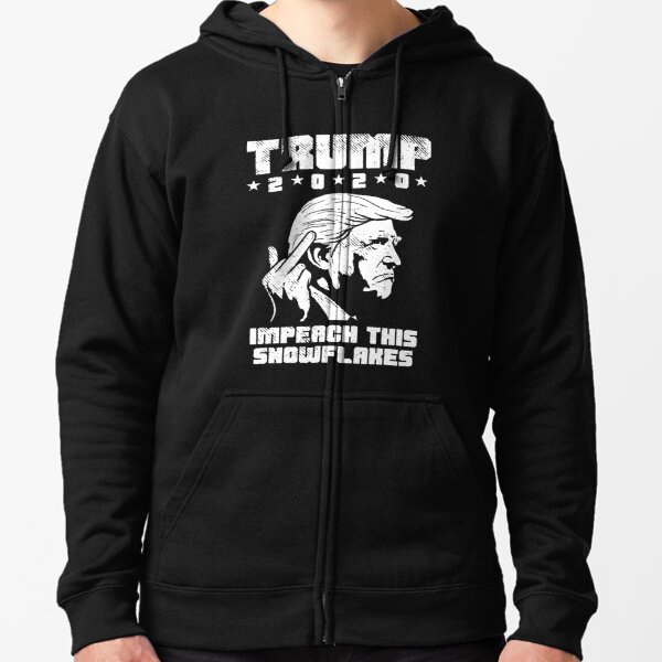 Trump 2020: Impeach This Snowflakes Zipped Hoodie