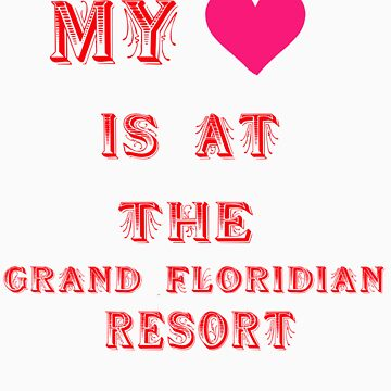 My Heart is at the Grand Floridian Resort by mickeywaffles