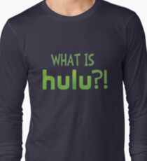 What Is Hulu? Shirt Long Sleeve T-Shirt