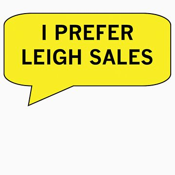I Prefer Leigh Sales by the-chaser