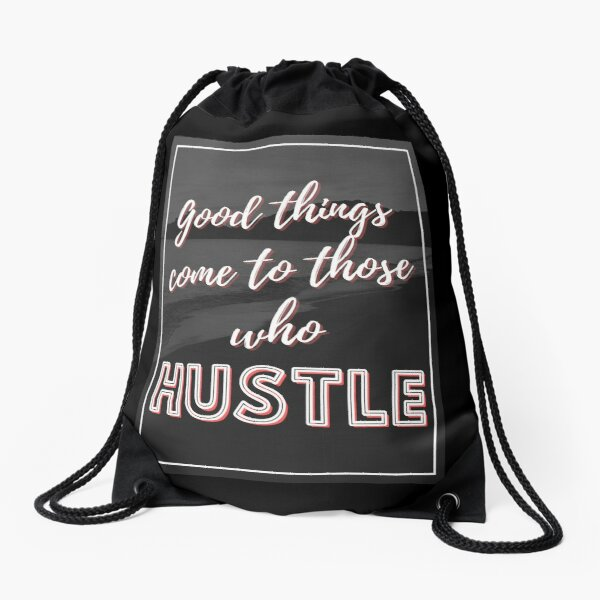 Good Things Come To Hustlers Drawstring Bag