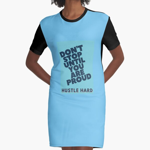 Dont stop until you are proud Graphic T-Shirt Dress