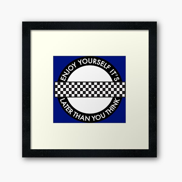 Enjoy Yourself It's Later Than You Think [Round Type 1] Framed Art Print