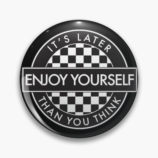 Enjoy Yourself It's Later Than You Think [Round Type 2] Pin