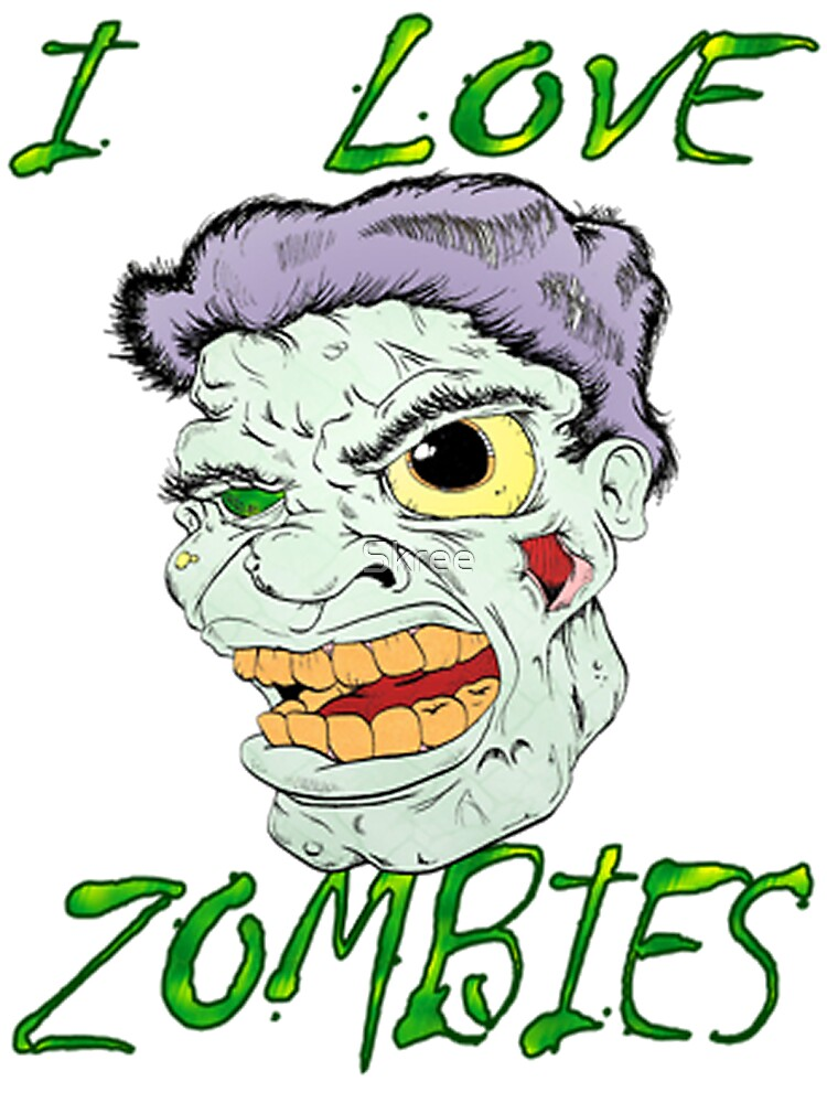 I Love Zombies by Skree