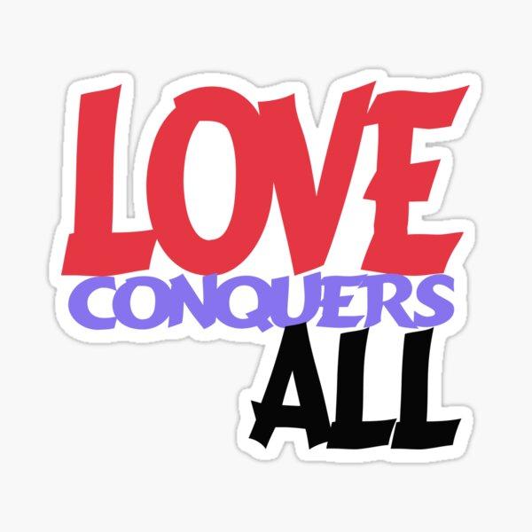Love Conquers All Sticker
