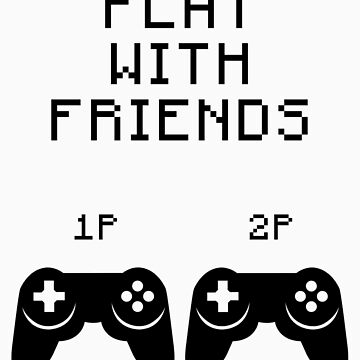 play video games with friends  by SamandFaz