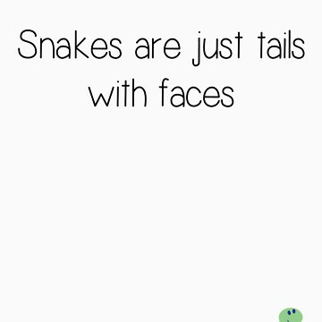 Snakes are just tails with faces by LukeSimms