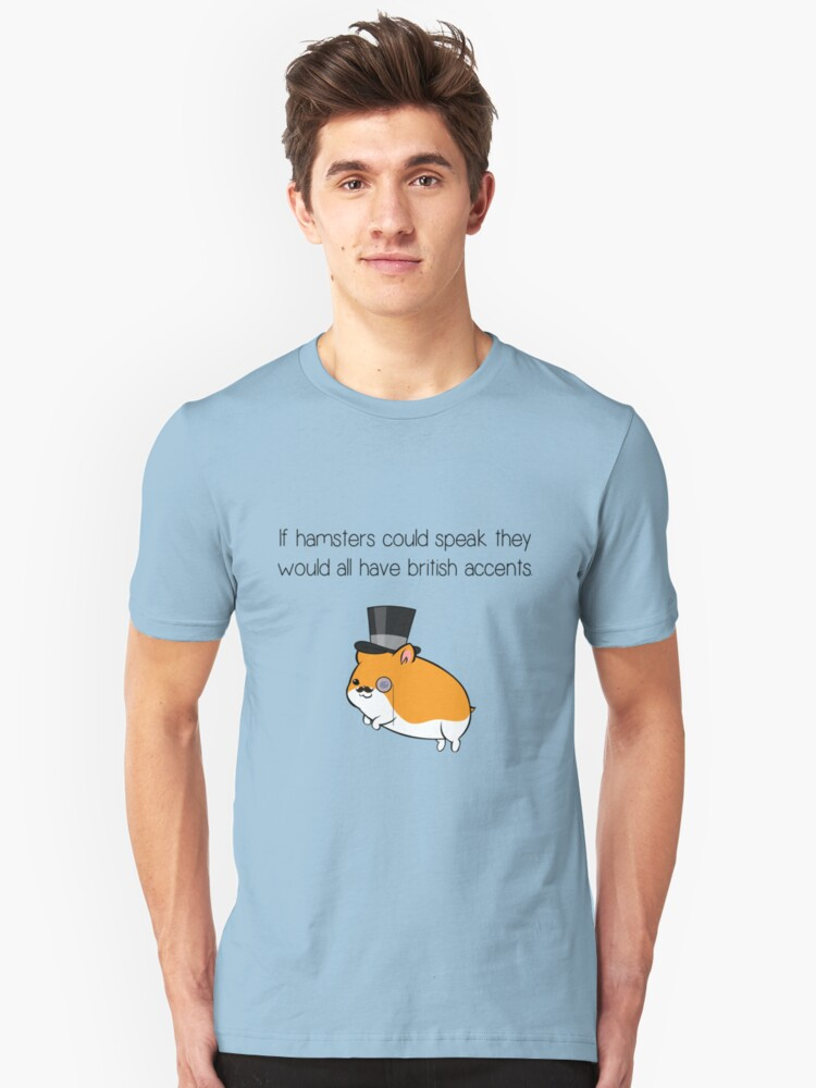 If Hamsters Could Speak They Would Have British Accents. Unisex T-Shirt Front