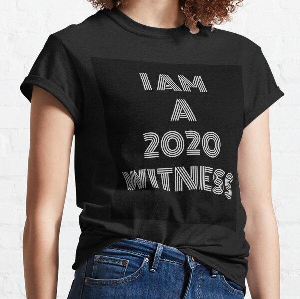 I AM A 2020 WITNESS Classic T-Shirt