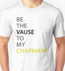 Be the Vause to my Chapman? Unisex T-Shirt