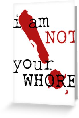 i am not your WHORE. by J-something