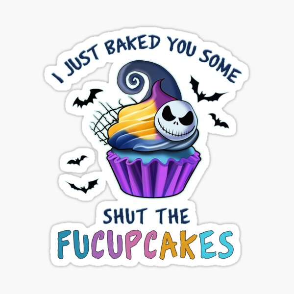 I Just Baked You Some Shut The Fucupcakes Funny  Sticker