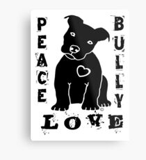Peace Love Bully - Pit Bull Metal Print