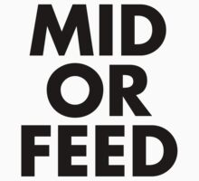 MID OR FEED - Black Text | Unisex T-Shirt