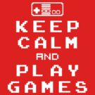 Keep Calm Play Games by FANATEE