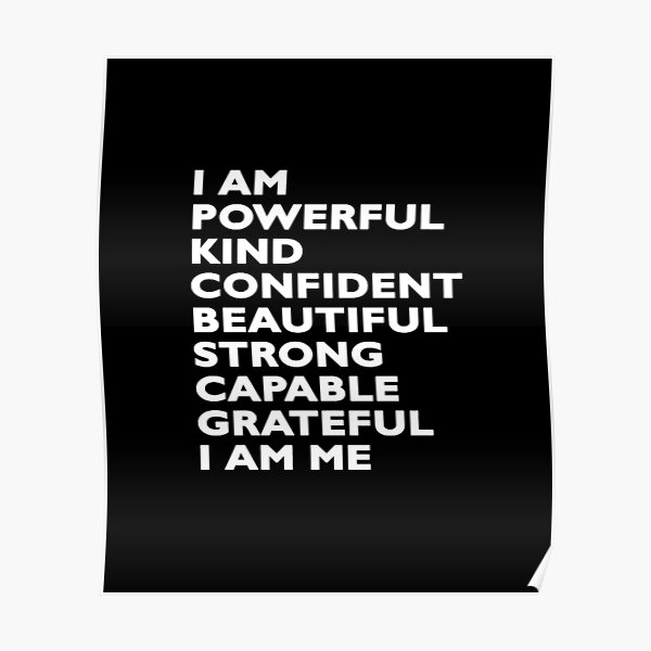 i am powerful kind confident beautiful strong capable grateful i am me Poster