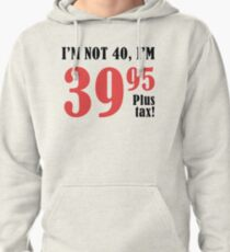 Funny 40th Birthday Gift (Plus Tax) Pullover Hoodie