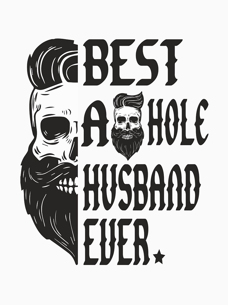 Best Asshole Husband Ever - Best a hole husband Ever - Best A Skull Hole Husband Ever by clothesy7