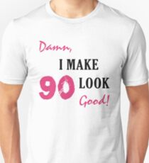 I Make 90 Look Good Unisex T-Shirt