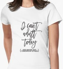 Can't Adult Today Women's Fitted T-Shirt