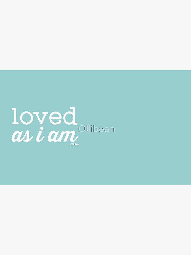 Loved As I AM by Ollibean