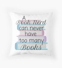 A book nerd can never have too many books (1)  Throw Pillow