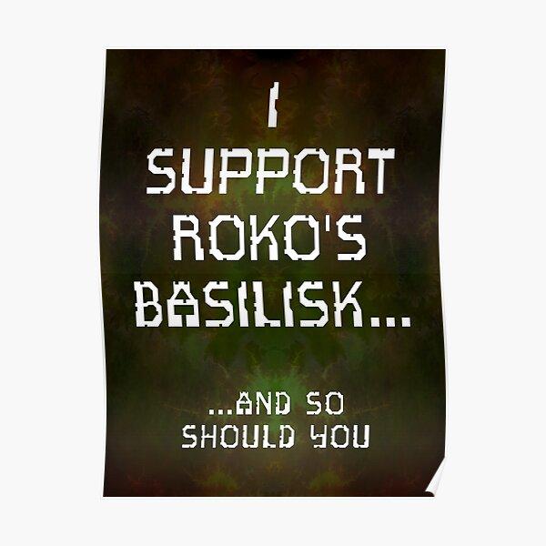 I Support Roko's Basilisk.. And So Should You Poster