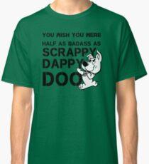 You Wish You Were Half the badass Scrappy Doo is Classic T-Shirt
