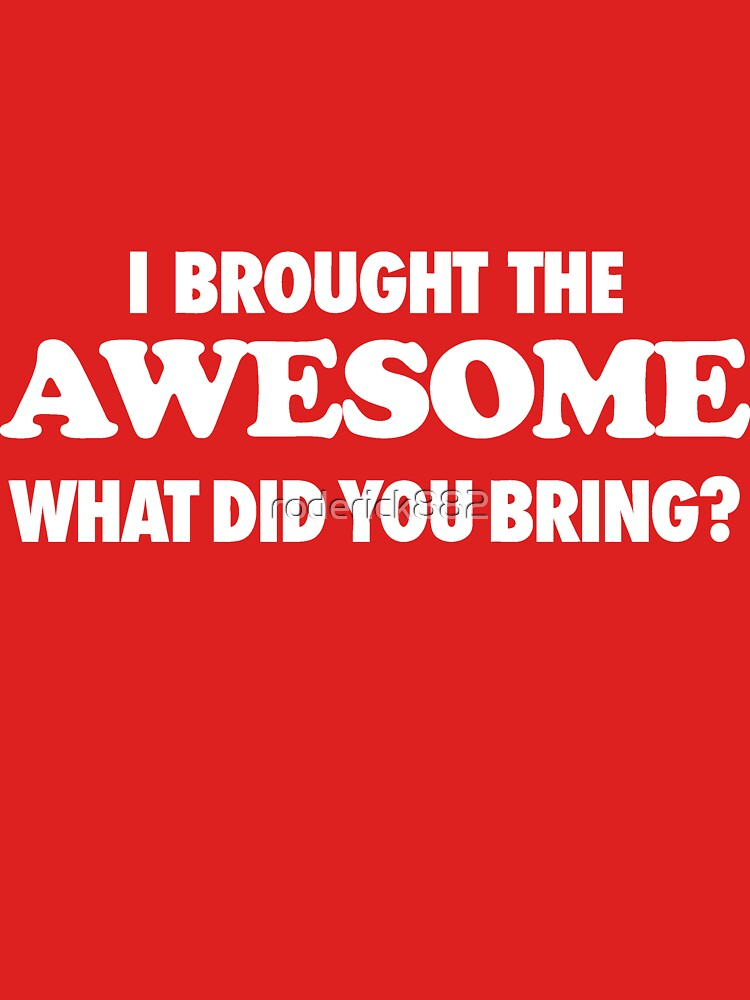 I Brought The Awesome What Did You Bring  | Unisex T-Shirt