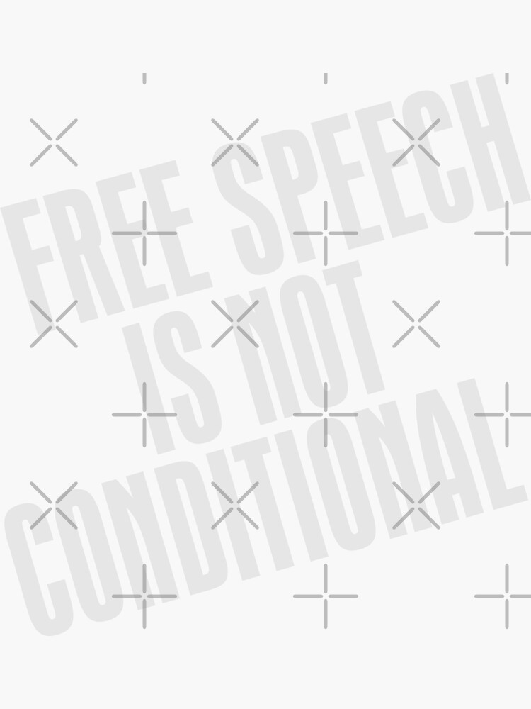 Free Speech Is Not Conditional by carlarmes