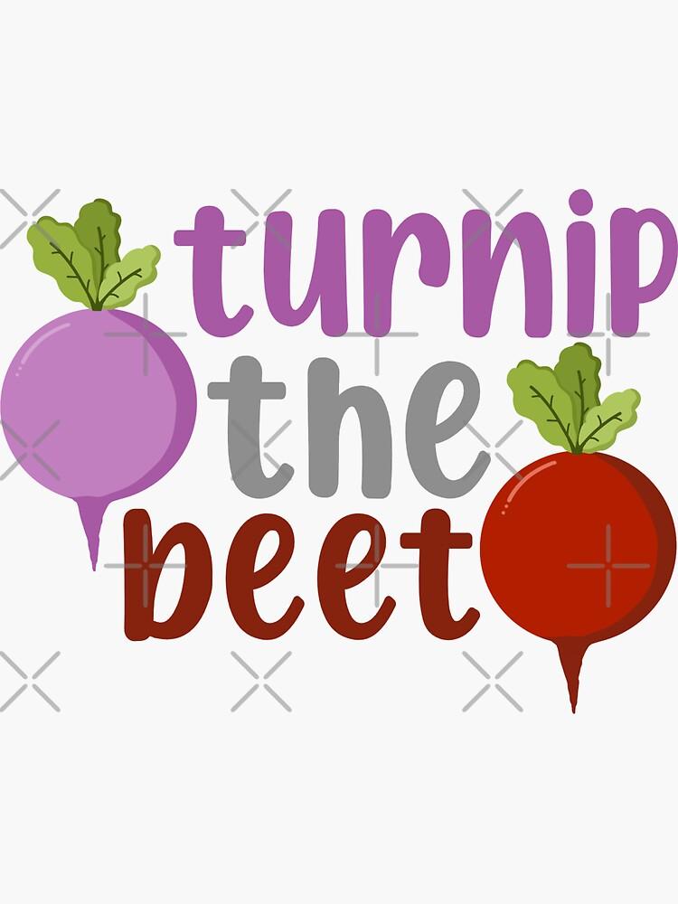 Turnip The Beet (Turn Up The Beat) by MadeBySarah