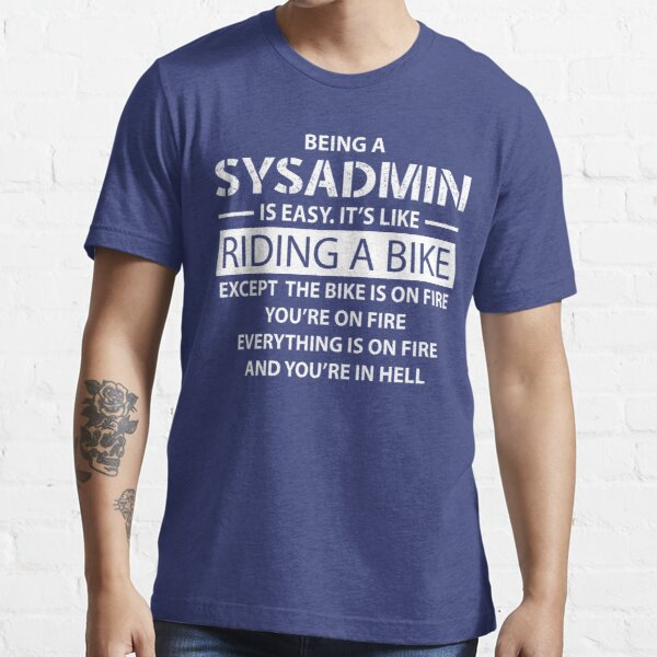 Being a SYSADMIN Essential T-Shirt