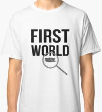 First World Problems T Shirt Classic T-Shirt