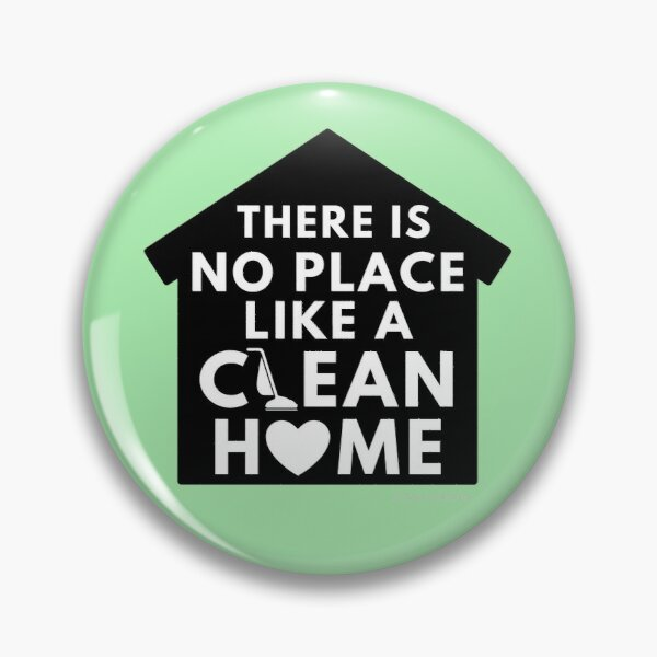 There Is No Place Like a Clean Home Pin