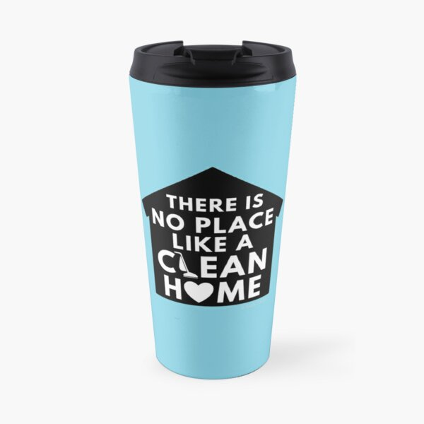 There Is No Place Like a Clean Home Travel Mug