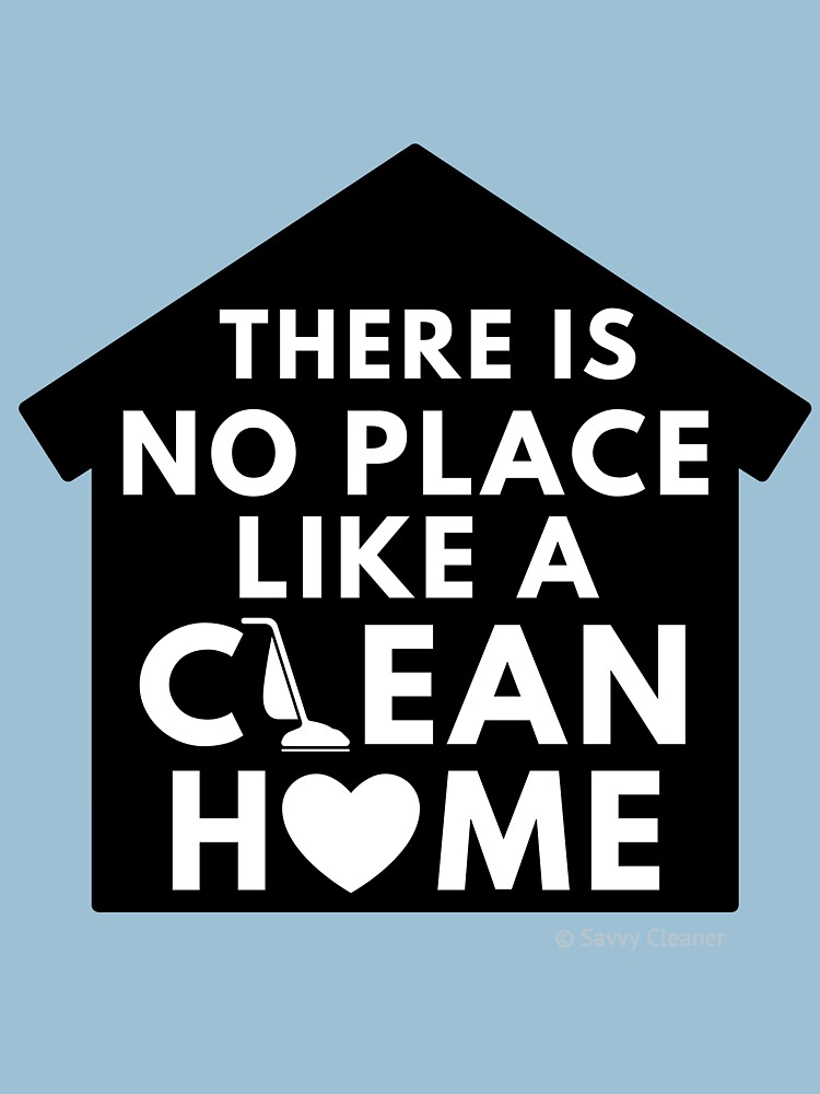 There Is No Place Like a Clean Home by SavvyCleaner