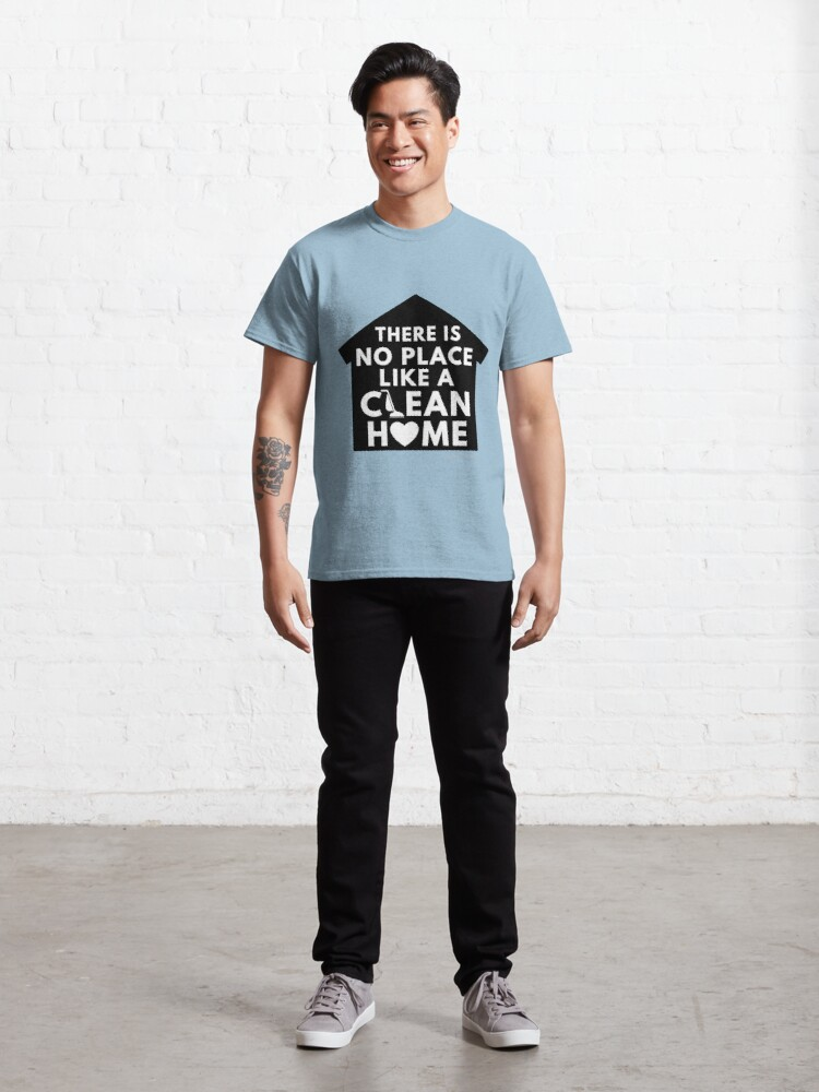 Alternate view of There Is No Place Like a Clean Home Classic T-Shirt