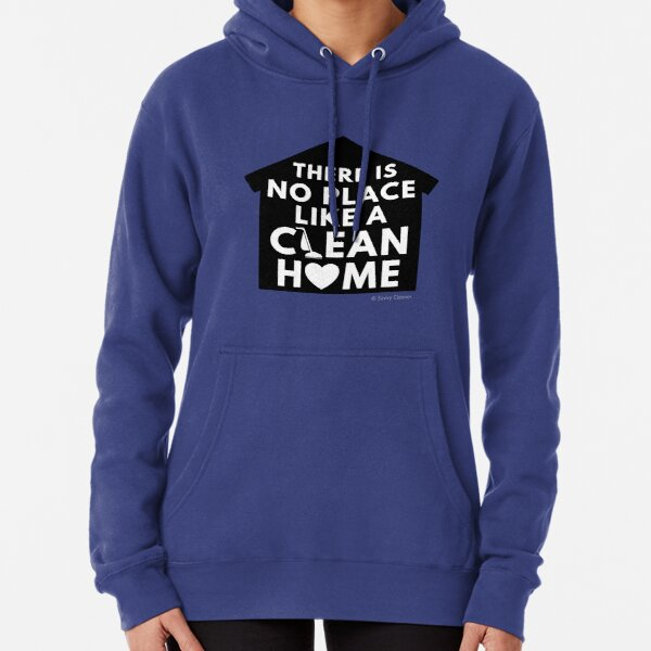 There Is No Place Like a Clean Home Pullover Hoodie