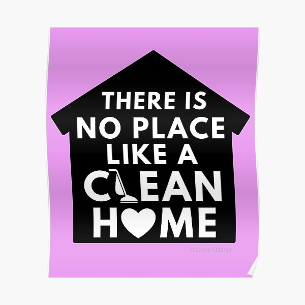 There Is No Place Like a Clean Home Poster