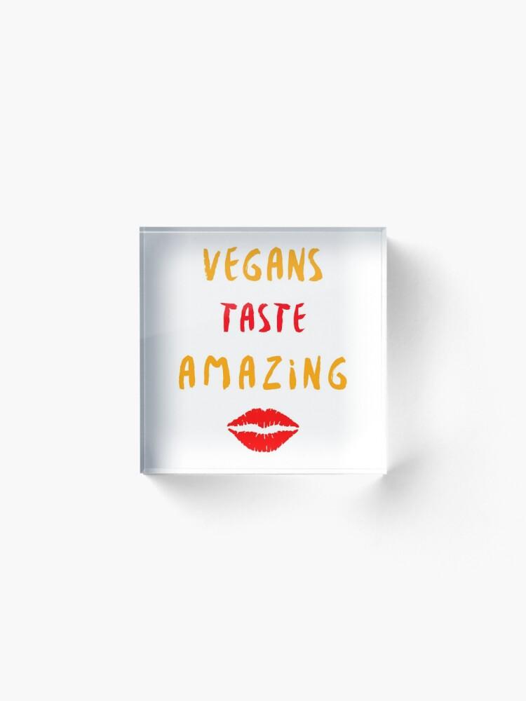 Alternate view of Vegans Taste Amazing with Lips Acrylic Block