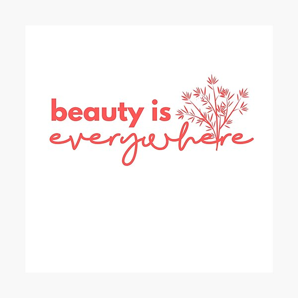 Beauty is Everywhere Photographic Print