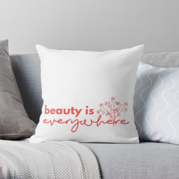 Beauty is Everywhere Throw Pillow