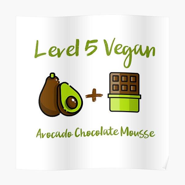 Level 5 Vegan - Avocado Chocolate Mousse Poster