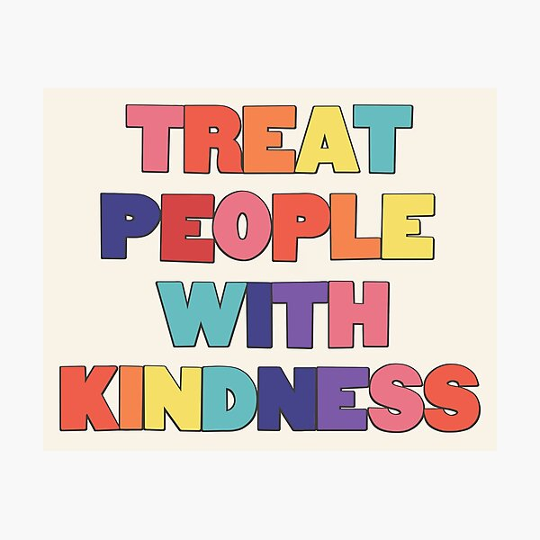 treat people with kindness Photographic Print