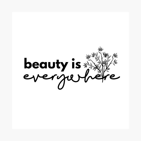 Beauty is Everywhere - Black Photographic Print